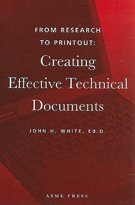 From Research to Printout: Creating Effective Technical Documents  by  John H. White