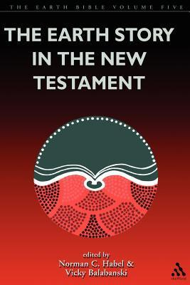 The Earth Story in the New Testament: Volume 5 Vicky Balabanski