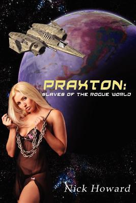 Praxton: Book 1, Slaves of the Rogue World  by  N. S. Howard