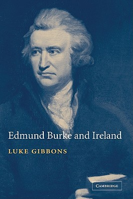 Edmund Burke and Ireland: Aesthetics, Politics and the Colonial Sublime Luke Gibbons