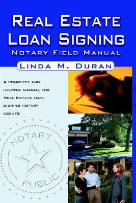 Real Estate Loan Signing: Notary Field Manual Linda M. Duran