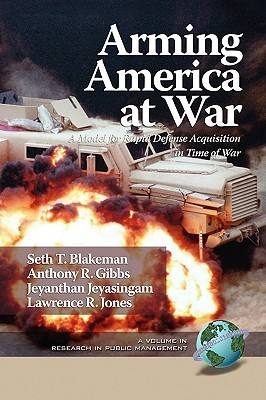 Arming America at War a Model for Rapid Defense Acquisition in Time of War  by  Seth T. Blakeman