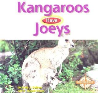 Kangaroos Have Joeys  by  Emily J. Dolbear