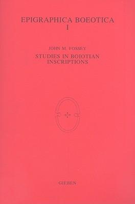 Studies in Boiotian Inscriptions (Epigraphica Boeotica, No. 1) (Epigraphica Boeotica, No. 1) John M. Fossey