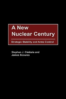 A New Nuclear Century: Strategic Stability and Arms Control  by  Stephen J. Cimbala
