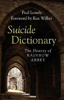Suicide Dictionary: The History of Rainbow Abbey  by  Paul Lonely