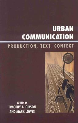 Urban Communication: Production, Text, Context Timothy A. Gibson