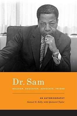 Dr. Sam, Soldier, Educator, Advocate, Friend: An Autobiography  by  Samuel E. Kelly