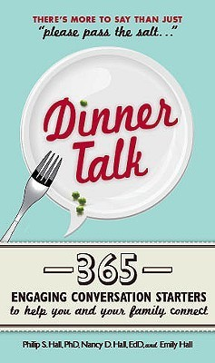 Dinner Talk: 365 Engaging Conversation Starters to Help You and Your Family Connect  by  Emily Hall