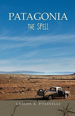 Patagonia: The Spell  by  Carlos A. Borinelli