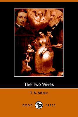 The Two Wives  by  T.S. Arthur