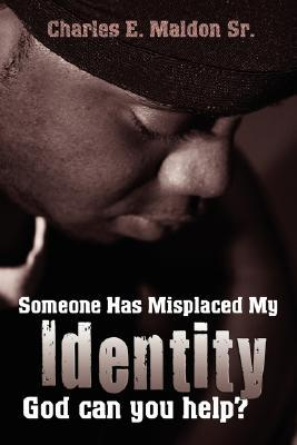 Someone Misplaced My Identity: God Can You Help Me?  by  Charles E. Maldon Sr.