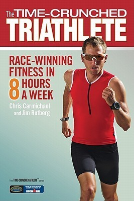 The Time-Crunched Triathlete: Race-Winning Fitness in 8 Hours a Week Chris Carmichael