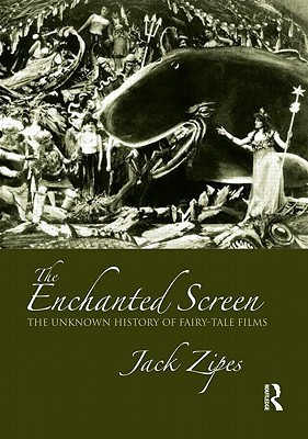 The Enchanted Screen: The Unknown History of Fairy-Tale Films Jack Zipes