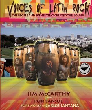 Voices of Latin Rock: People and Events That Created This Sound Jim McCarthy
