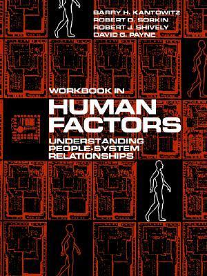 Human Factors, Workbook: Understanding People-System Relationships Barry H. Kantowitz