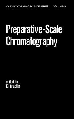 Preparative Scale Chromatography  by  Eli Grushka