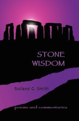 Stone Wisdom: Poems and Commentaries  by  MR Rolland G. Smith