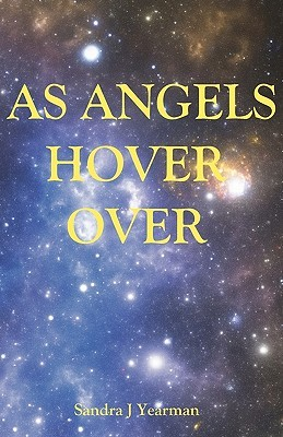 As Angels Hover Over Sandra J Yearman