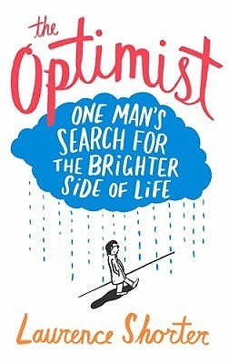 The Optimist: One Mans Search for the Brighter Side of Life. Laurence Shorter  by  Laurence Shorter