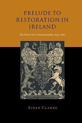 Prelude to Restoration in Ireland: The End of the Commonwealth, 1659 1660 Aidan Clarke