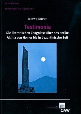 Testimonia: Die Literarischen Zeugnisse Uber Das Antike Aigina Von Homer Bis in Byzantinische Zeit  by  Jorg Weilhartner