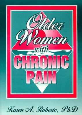 Older Women with Chronic Pain Karen A. Roberto