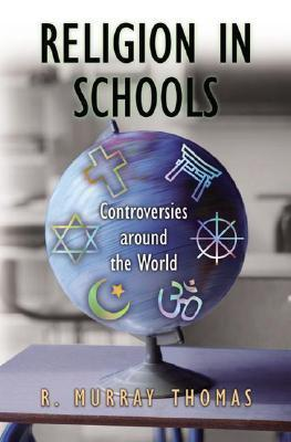 Religion in Schools: Controversies Around the World  by  R. Murray Thomas
