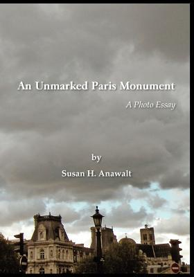 An Unmarked Paris Monument. a Photo Essay  by  Susan H. Anawalt