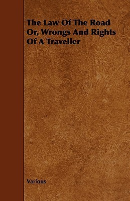 The Law of the Road Or, Wrongs and Rights of a Traveller Various