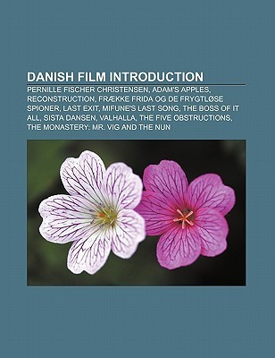 Danish Film Introduction: Pernille Fischer Christensen, Adams Apples, Reconstruction, Fr Kke Frida Og de Frygtl Se Spioner, Last Exit  by  Books LLC