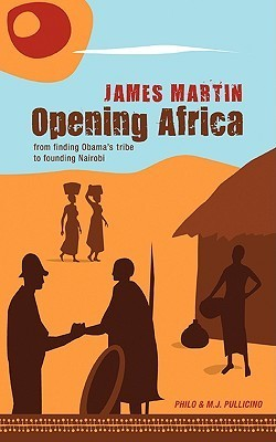 Opening Africa: James Martin - From Finding Obamas Tribe to Founding Nairobi Philo Pullicino