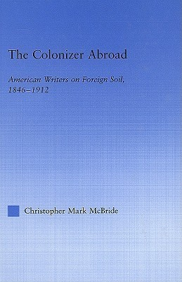 The Colonizer Abroad : Island Representations in American Prose from Herman Melville to Jack London  by  Christo McBride