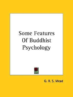 Some Features of Buddhist Psychology  by  G.R.S. Mead