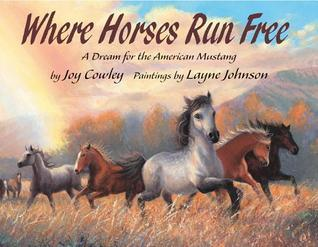 Where Horses Run Free: A Dream for the American Mustang  by  Joy Cowley