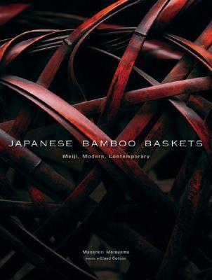 Japanese Bamboo Baskets: Meiji, Modern, and Contemporary  by  Masonori Moroyama