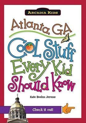 Atlanta, Ga: Cool Stuff Every Kid Should Know Kate Boehm Jerome