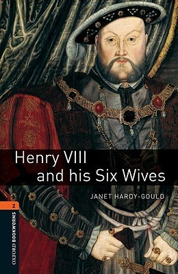 Henry VIII and His Six Wives (Oxford Bookworms Library: Stage 2) Janet Hardy-Gould