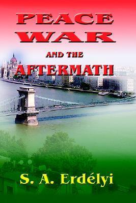 Peace, War and the Aftermath  by  Sandor Alexander Erdelyi