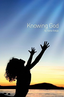 Knowing God  by  Sana Edoja