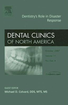 Dental Clinics of North America, Volume 51: Dentistrys Role in Disaster Response, Number 4  by  Michael D. Colvard