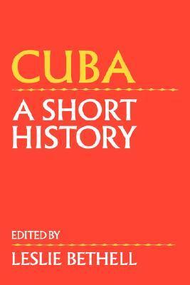 Cuba: A Short History  by  Leslie Bethell