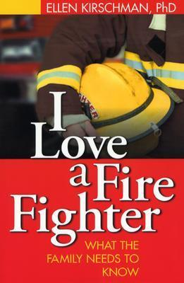 I Love a Fire Fighter: What the Family Needs to Know  by  Ellen Kirschman