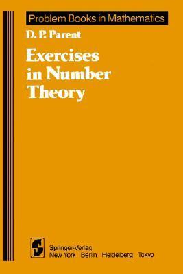 Exercises in Number Theory D. P. Parent