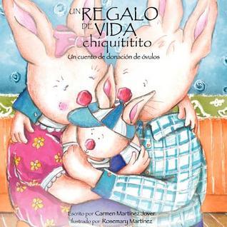 Un Regalo de Vida Chiquititito, Un Cuento de Donacion de Ovulos Para Ninos  by  Carmen Martinez Jover