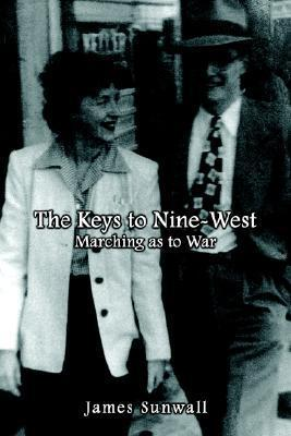 The Keys to Nine-West: Marching as to War  by  James Sunwall