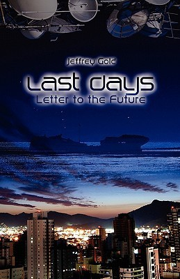 Last Days: Letter to the Future: A Novella Jeffrey Gold