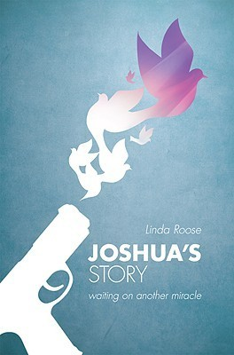 Joshuas Story: Waiting on Another Miracle Linda Roose