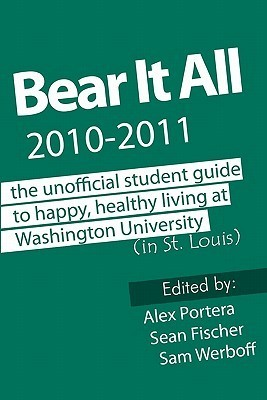 Bear It All 2010-2011: The Unofficial Student Guide to Happy, Healthy Living at Washington University Alex Portera
