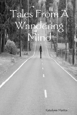 Tales from a Wandering Mind  by  Katelynn Matta